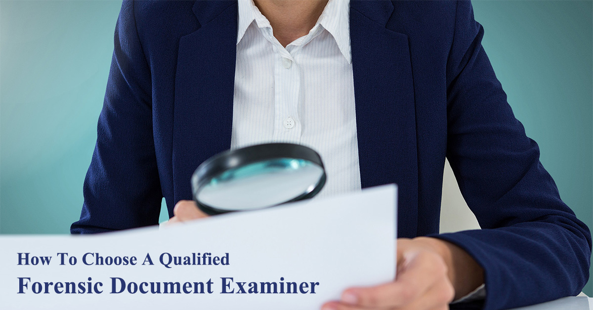 How To Choose A Qualified Forensic Document Examiner