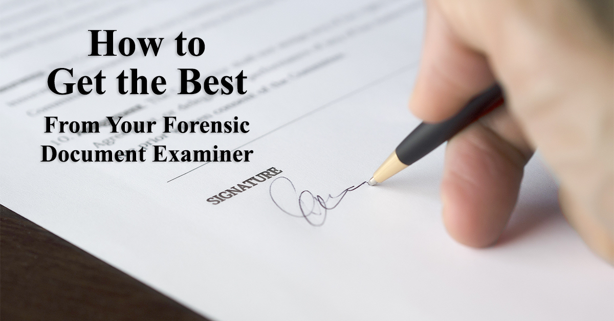 How to Get the Best From Your Forensic Document Examiner